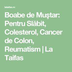 Boabe de Muştar: Pentru Slăbit, Colesterol, Cancer de Colon, Reumatism | La Taifas