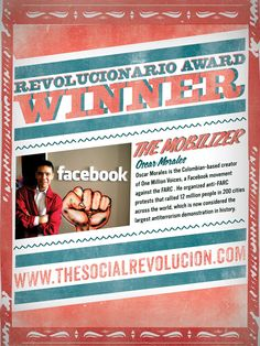 2012 Revolucionario Award Winner: Oscar Morales – The Mobilizer –  Oscar Morales Guevara organized the No Mas FARC protests that rallied 12 million people in 200 cities across the world, considered as the largest antiterrorism demonstrations in history. As founder of the One Million Voices Foundation, Morales Guevara has been a speaker in Facebook Headquarters, Advertising Week 2008, and Google Zeitgeist 2009.