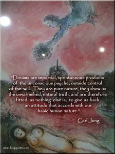 "Carl Jung: ""Dreams are impartial, spontaneous products of the unconscious psyche…"" ~Carl Jung, Quotation"