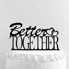 Better Together Cake Topper  Wedding cake topper Engagement