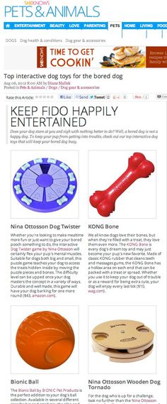 Looning fir simething to mentally stimulate my Border Collie!!   The Bionic Ball and Nina Ottosson Dog Twister were featured on SheKnows.com as some of the top ways to keep Fido entertained!