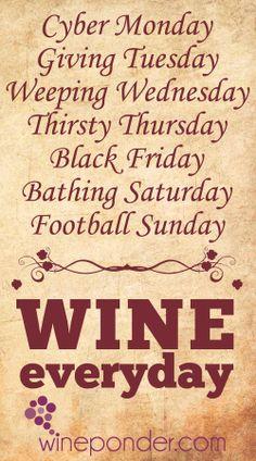 Wine... everyday ; )