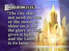"""Revelation where instead of the sun and moon, the nations have the Lamb as their lamp, and that Lamb is identified as """"the Lord God. Jerusalem, Prayer Partner, Spirit Of Truth, Revelation 21, Women Of Faith, Walk By Faith, Bible Lessons, New Testament, Bible Verses"""