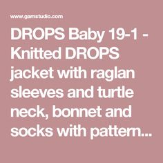 """DROPS Baby 19-1 - Knitted DROPS jacket with raglan sleeves and turtle neck, bonnet and socks with pattern in """"Merino Extra Fine"""". - Free pattern by DROPS Design"""