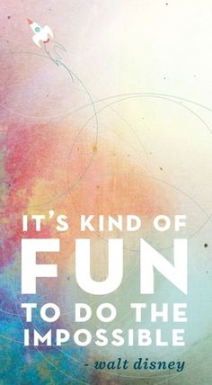 Disney quotes: its kind of fun to do the impossible.great words for inspiration The Words, Cool Words, Words Quotes, Me Quotes, Sayings, Famous Quotes, Happy Quotes, Great Quotes, Quotes To Live By