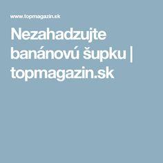 Nezahadzujte banánovú šupku   topmagazin.sk Boarding Pass, Health Fitness, Fitness, Health And Fitness