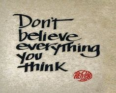 Don't believe everything you think. http://www.brucelipton.com/