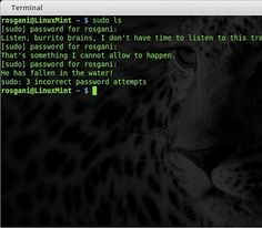 #EasterEgg di #Linux #Terminal - Ketika Anda salah memasukkan password.  Ketika kamu salah memasukkan password sudo a. Pada aplikasi Terminal coba ketik sudo visudo b. Dibawah tulisan Defaults buatlah baris baru dan tulis Defaults insults (tanpa tanda kutip) c. Simpan file tersebut  Untuk mencoba perubahan yang telah kamu lakukan diatas masukkan perintah sudo dan ketikkan password yang salah maka Linux akan mengeluarkan kalimat -kalimat lucu. :) Sumber: http://ift.tt/1OVCvOg by ngobrolinux