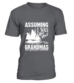 """# Sailing Grandmas Tee Shirts .  Special Offer, not available anywhere else!      Available in a variety of styles and colors      Buy yours now before it is too late!      Secured payment via Visa / Mastercard / Amex / PayPal / iDeal      How to place an order            Choose the model from the drop-down menu      Click on """"Buy it now""""      Choose the size and the quantity      Add your delivery address and bank details      And that's it!"""