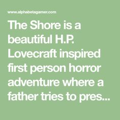 The Shore is a beautiful H.P. Lovecraft inspired first person horror adventure where a father tries to preserve his sanity while searching for his missing Games To Buy, Preserve, Searching, Horror, Father, Adventure, Inspired, Beautiful, Chow Chow