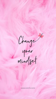 Free Colorful Smartphone Wallpaper - Change your mindset Now Quotes, Pink Quotes, Color Quotes, Self Love Quotes, Cute Quotes, Happy Quotes, Positive Quotes, Quotes To Live By, Motivational Quotes