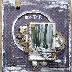 Heather Jacob as Art and LIfe - 'WINTER' layout Published in using Maja Design papers; Scrapbook Page Layouts, Scrapbook Albums, Scrapbook Cards, Scrapbooking Ideas, Create Christmas Cards, Altered Canvas, Christmas Scrapbook, Graphic 45, Layout Inspiration