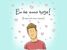 Eu te amo hoje!  E espero te amar sempre!    Fonte: facebook.com/euteamohoje    #euteamohoje