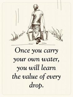 Positive Quotes : Once you carry your own water you will learn the value of ever. - Weisheiten/Zitate - The Stylish Quotes Wise Quotes, Quotable Quotes, Great Quotes, Words Quotes, Quotes To Live By, Motivational Quotes, Funny Inspirational Sayings, Happy Quotes, Qoutes Of The Day