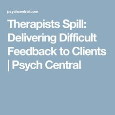 Therapists Spill: Delivering Difficult Feedback to Clients | Psych Central