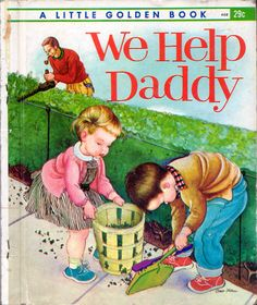"Eloise Wilkin,1962- ""We Help Daddy"" Cover    		""We Help Daddy"",  Little Golden Book, 1962By Mini SteinIllustrations by Eloise WilkinCover"
