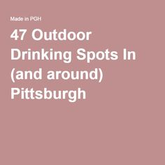 47 Outdoor Drinking Spots In (and around) Pittsburgh
