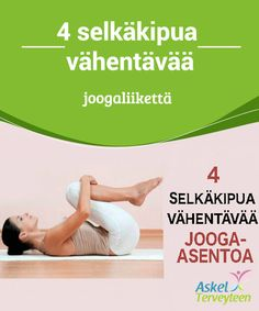 4 selkäkipua vähentävää joogaliikettä  Nämä #jooga-asennot #venyttävät selkää sekä #lievittävät painetta  #Terveellisetelämäntavat