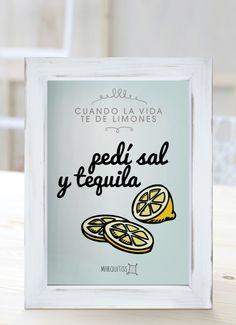Cuando la vida te de limones, pedí sal y tequila. [Cuadros con frases]