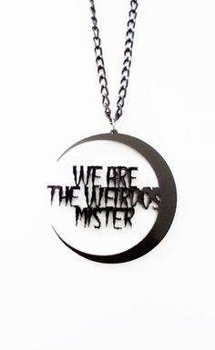 A cult classic movie The Craft inpired necklace.  This piece states a classic quote from Nancy We are the weirdos Mister cut in a drippy