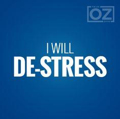 I will de-stress!
