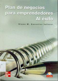 Plan de negocios para emprendedores : al éxito : metodología para el desarrollo de nuevos negocios/ Gonzalez Salazar