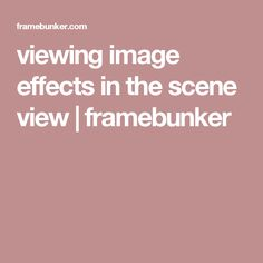 viewing image effects in the scene view | framebunker