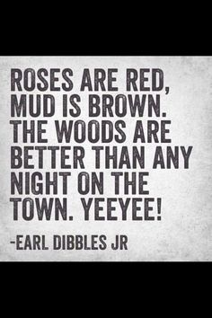 earl dibbles jr quotes - The woods Country Girl Quotes, Country Girls, Country Sayings, Country Living, Country Music, Country Style, South Country, Southern Quotes, Country Bumpkin