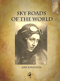 Buy Sky Roads of the World by Amy Johnson and Read this Book on Kobo's Free Apps. Discover Kobo's Vast Collection of Ebooks and Audiobooks Today - Over 4 Million Titles! Amy Johnson, Wisdom Books, Female Pilot, Vintage Words, Wright Brothers, Books For Boys, Book Publishing, Time Travel, Ebooks
