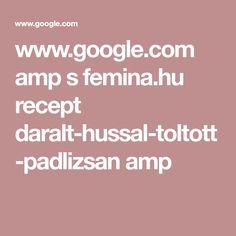 www.google.com amp s femina.hu recept daralt-hussal-toltott-padlizsan amp