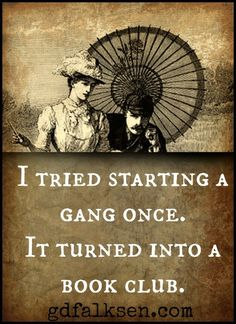 LOL! I tried starting a gang once. It turned into a book club :) #libraryhumor
