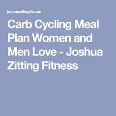 Carb Cycling Meal Plan Women and Men Love - Joshua Zitting Fitness
