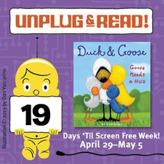 Only 19 days left until it's time to unplug! Read DUCK & GOOSE: Goose Needs a Hug by Tad Hills. Click for an interview with Tad, and to find out what Duck and Goose are doing for Screen Free Week!