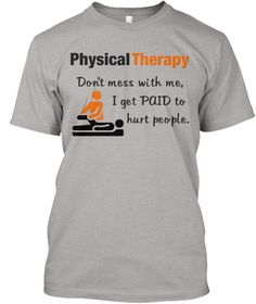 Physical Therapy Don't Mess With Me%2 C I Get Paid To Hurt People. Light Steel T-Shirt Front