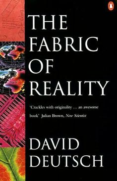 The Fabric of Reality (Penguin Science) by David Deutsch. $9.86. Publisher: Penguin; New Ed edition (April 14, 2011). 404 pages. Author: David Deutsch