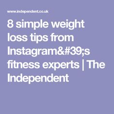8 simple weight loss tips from Instagram's fitness experts | The Independent