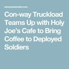 Con-way Truckload Teams Up with Holy Joe's Cafe to Bring Coffee to Deployed Soldiers