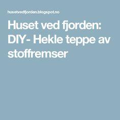 Huset ved fjorden: DIY- Hekle teppe av stoffremser