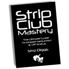 The ultimate guide to stripper seduction and VIP status. Learn the secrets of advanced stripper seduction and VIP status and master the strip club game.