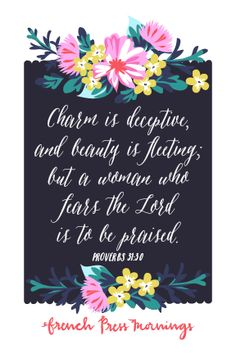 """""""Charm is deceptive, and beauty is fleeting;but a woman who fears theLordis to be praised.""""Get this print in myshop!Read the story behind Encouraging Wednesdays."""
