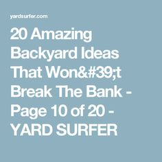 20 Amazing Backyard Ideas That Won't Break The Bank - Page 10 of 20 - YARD SURFER
