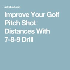 Improve Your Golf Pitch Shot Distances With 7-8-9 Drill