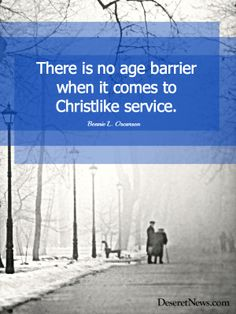 """""""There is no age barrier when it comes to Christlike service."""" Sister Oscarson #WomensMeeting #lds #quotes"""