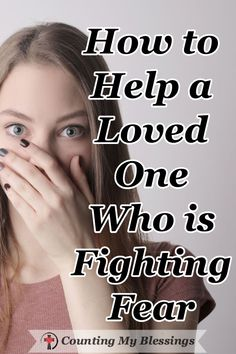 Fear doesn't leave because someone says . . . don't be afraid or you need bigger faith ... practical ways to help a loved one struggling with fear. #Faith #BibleStudy #Prayer #FightingFear
