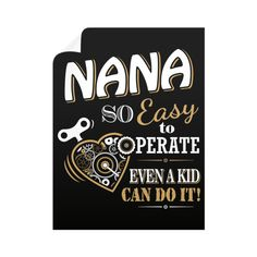 """""""Nana So Easy To Operate Even A Kid Can Do It!"""" Wall Decals"""