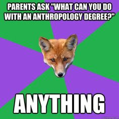 Or Nothing. Anthropology Major Fox