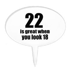 #22 Is Great When You Look Birthday Cake Topper - #giftidea #gift #present #idea #number #22 #twenty-two #twentytwo #twentysecond #bday #birthday #22ndbirthday #party #anniversary #22nd