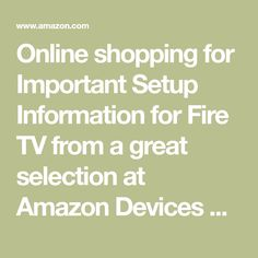 Online shopping for Important Setup Information for Fire TV from a great selection at Amazon Devices & Accessories Store.