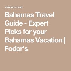 Bahamas Travel Guide - Expert Picks for your Bahamas Vacation | Fodor's