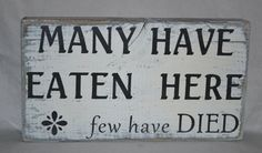 Many Have Eaten Here few have DIED, Handpainted, fun Kitchen Decor Sign, Dinging Room Wood Sign, Wall Hanging or Shelf Sitter
